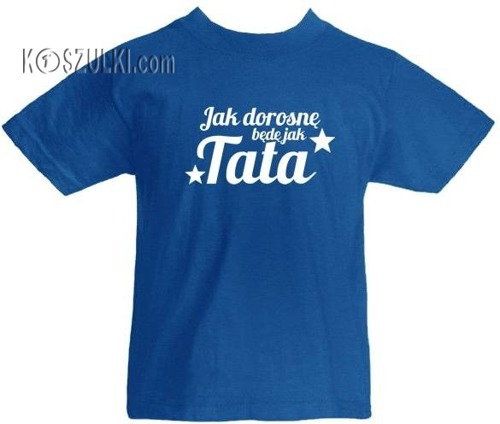 T-shirt dziecięcy Będę jak Tata