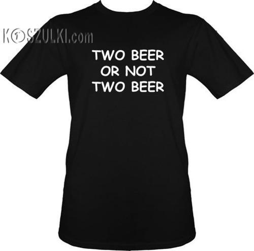 t-shirt two beer or not two beer